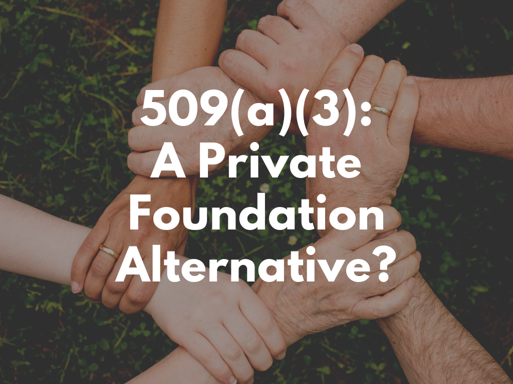 Using A 509(a)(3) Supporting Organization As A Private Foundation Alternative